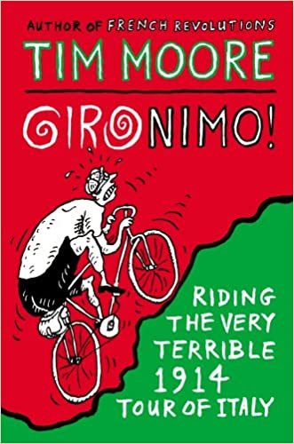 Gironimo!: Riding the Very Terrible 1914 Tour of Italy written by Tim Moore