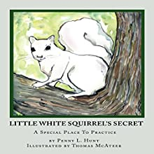 Little White Squirrel's Secret: A Special Place to Practice Audiobook by Penny L. Hunt Narrated by Penny L. Hunt