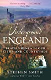 Underground England: Travels Beneath Our Cities and Countryside (0349120382) by Smith, Stephen