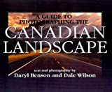 img - for A Guide to Photographing the Canadian Landscape by Daryl Benson (2000-04-01) book / textbook / text book