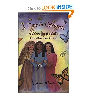A Time to Celebrate: A Celebration of a Girl's First Menstrual Period Joan Morais