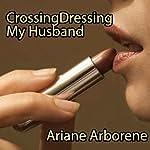 Cross-Dressing My Husband | Ariane Arborene
