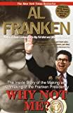 Why Not Me?: The Inside Story of the Making and Unmaking of the Franken Presidency (0385334540) by Franken, Al