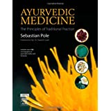 Ayurvedic Medicine: The Principles of Traditional Practice, 1e ~ Sebastian Pole
