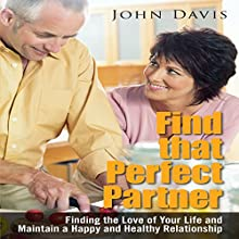Find That Perfect Partner: Finding the Love of Your Life and Maintain a Happy and Healthy Relationship (       UNABRIDGED) by John Davis Narrated by Michael Pauley