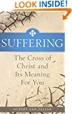 Suffering: The Catholic Answer: The Cross of Christ and Its Meaning for You