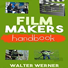 Film Makers Handbook: Create a Feature Film on a Limited Budget Audiobook by Walter Werner Narrated by Robert Barbere