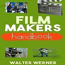 Film Makers Handbook: Create a Feature Film on a Limited Budget | Livre audio Auteur(s) : Walter Werner Narrateur(s) : Robert Barbere
