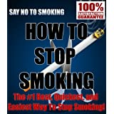 How To Stop Smoking! - The #1 Best, Quickest, and Easiest Way To Stop Smoking! ~ John Walcot