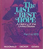 img - for The Last Best Hope: A History of the United States Part 1: to 1815 book / textbook / text book