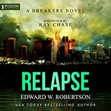 Relapse: Breakers, Book 7 Audiobook by Edward W. Robertson Narrated by Ray Chase