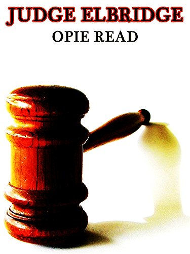 Opie Percival Read - Judge Elbridge (Interesting Ebooks) (English Edition)
