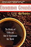 Uncommon Grounds: The History Of Coffee And How It Transformed Our World (0465054676) by Mark Pendergrast