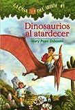 Dinosaurios al Atardecer = Dinosaurs Before Dark (La Casa Del Arbol / Magic Tree House)