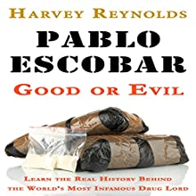 Pablo Escobar: Good or Evil: Learn the Real History Behind the World's Most Infamous Drug Lord Audiobook by Harvey Reynolds Narrated by Glynn Amburgey