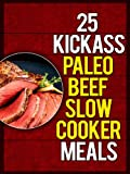 25 Kickass Paleo Beef Slow Cooker Meals