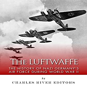 The Luftwaffe: The History of Nazi Germany's Air Force during World War II Audiobook