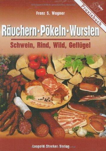Räuchern, Pökeln, Wursten: Schwein, Rind, Wild,