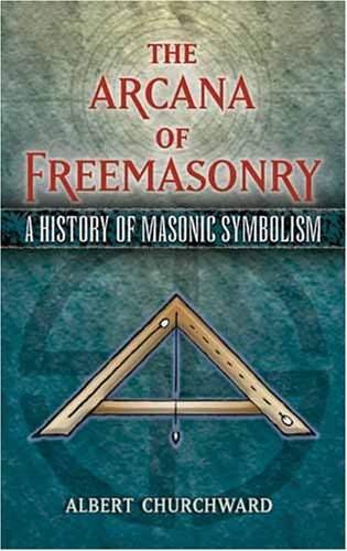 Image for The Arcana of Freemasonry: A History of Masonic Symbolism (Dover Books on History, Political and Social Science)
