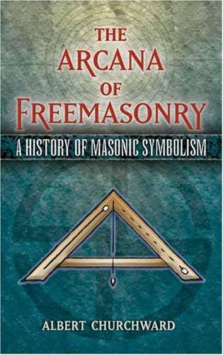 The Arcana of Freemasonry: A History of Masonic Symbolism (Dover Books on History, Political and Social Science), Albert Churchward