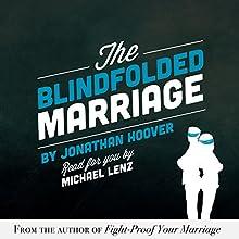 The Blindfolded Marriage | Livre audio Auteur(s) : Jonathan Hoover Narrateur(s) : Michael Lenz