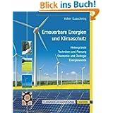 Erneuerbare Energien und Klimaschutz: Hintergründe - Techniken und Planung - Ökonomie und Ökologie - Energiewende...