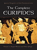 The Complete Euripides: Trojan Women and Other Plays (Greek Tragedy in New Translations)