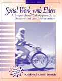 Social Work with Elders: A Biopsychosocial Approach to Assessment and Intervention (2nd Edition)