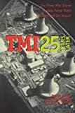 TMI 25 Years Later: The Three Mile Island Nuclear Power Plant Accident and Its Impact
