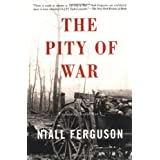 The Pity Of War Explaining World War Iby Niall Ferguson