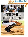 100 of the Best Female Softball Playe...