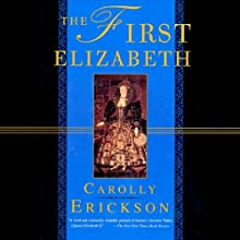 The First Elizabeth Audiobook by Carolly Erickson Narrated by Antony Ferguson