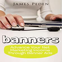 Banners: Advance Your Net Marketing Income through Banner Ads (       UNABRIDGED) by James Peden Narrated by Scott Clem