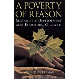 A Poverty of Reason: Sustainable Development and Economic Growthby Wilfred Beckerman
