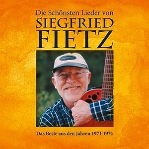 Die schönsten Lieder von Siegfried Fietz - Das Beste aus den Jahren 1971-1974
