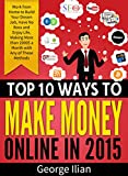 Top 10 Ways to Make Money Online in 2015: Work from Home to Build Your Dream Job, Have No Boss and Enjoy Life, Making More than 2000$  a Month (with SEO, ... Youtube, Bitcoins, Fiverr Affiliate)