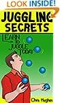 Juggling Secrets: Learn How to Juggle...