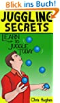 Juggling Secrets: Learn How to Juggle...