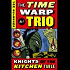 Knights of the Kitchen Table: Time Warp Trio, Book 1 (       UNABRIDGED) by Jon Scieszka Narrated by Joshua Swanson