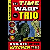Knights of the Kitchen Table: Time Warp Trio, Book 1 | [Jon Scieszka]