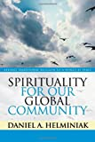 img - for Spirituality for Our Global Community: Beyond Traditional Religion to a World at Peace book / textbook / text book