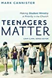 img - for Teenagers Matter: Making Student Ministry a Priority in the Church (Youth, Family, and Culture) book / textbook / text book