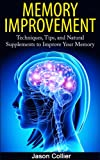 Memory Improvement: Techniques, Tips, and Natural Supplements to Improve Your Memory (Memory, Memory Improvement, Memory Training, Brain Training, NLP)