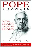 Pope Francis: Why He Leads the Way He Leads: Lessons from the First Jesuit Pope