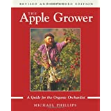 The Apple Grower: A Guide for the Organic Orchardist (Rev and Expandedby Michael Phillips