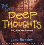 Lost Deep Thoughts: Don't Fight the Deepness (0786883057) by Handey, Jack