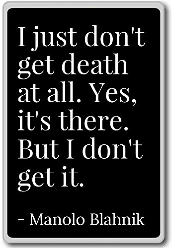 i-just-dont-get-death-at-all-yes-its-the-manolo-blahnik-quotes-fridge-magnet-black-magnete-frigo