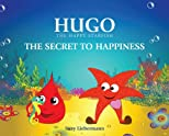 THE SECRET TO HAPPINESS (HUGO THE HAPPY STARFISH)