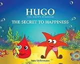 THE SECRET TO HAPPINESS (HUGO THE HAPPY STARFISH)