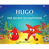 THE SECRET TO HAPPINESS (HUGO THE HAPPY STARFISH - An Inspiring Sea Adventure for Young Children) ~ Suzy Liebermann